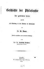 Geschichte der Philosophie für gebildete Leser: zugleich als Einleitung in das Studium der Philosophie