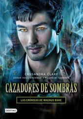 Cazadores de sombras. Las Crónicas de Magnus Bane (Edición mexicana)