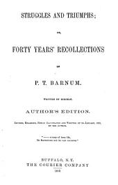 Struggles and Triumphs: Or, Forty Years' Recollections of P. T. Barnum