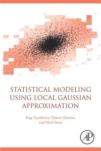 Statistical Modelling using Local Gaussian Approximation