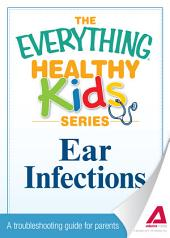 Ear Infections: A troubleshooting guide to common childhood ailments