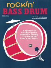 Rockin' Bass Drum, Book 2: A Repertoire of Exciting Rhythmic Patterns to Develop Coordination for Today's Rock Styles, Book 2