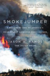 Smokejumper:A Memoir by One of America's Most Select Airborne Firefighters