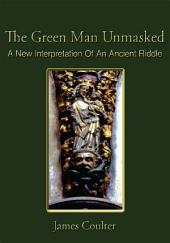 The Green Man Unmasked: A New Interpretation of an Ancient Riddle