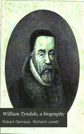 William Tyndale, a Biography: A Contribution to the Early History of the English Bible