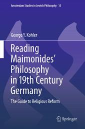 Reading Maimonides' Philosophy in 19th Century Germany: The Guide to Religious Reform
