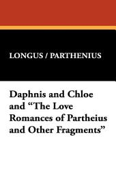 """Daphnis and Chloe and """"The Love Romances of Partheius and Other Fragments"""""""