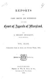 Reports of Cases Argued and Determined in the Court of Appeals of Maryland: Volume 43