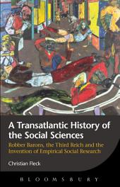 A Transatlantic History of the Social Sciences: Robber Barons, the Third Reich and the Invention of Empirical Social Research