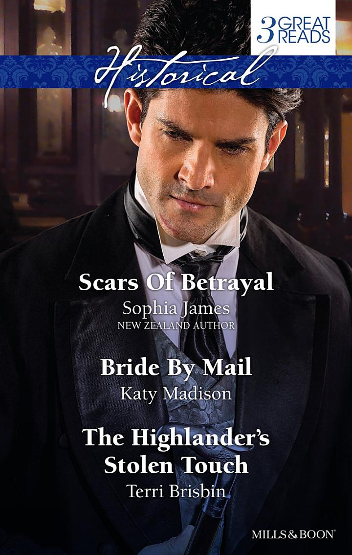 Scars Of Betrayal/Bride By Mail/The Highlander's Stolen Touch