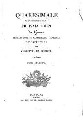 Quaresimale del reverendissimo padre fr. Isaia Volpi da Genova, ... ora vescovo di Bobbio. Tomo primo [-secondo]: Volumi 1-2