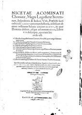Nicetae Acominati Choniatae, ... 86. annorum historia, uidelicet ab anno restitutae salutis circiter 1117., in quo Zonaras desinit, usque ad annum 1203., libris 19. descripta, quorum hic ordo est: ... Opus ... nunc primùm liberalitate magnifici & generosi uiri d. Antonii Fuggeri, &c. ... Graecè Latinéque editum, cum indice copioso Latino rerum, & Graeco uerborum & phrasium aliquot: unà cum uarijs lectionibus, ex trium codicum laboriosa inter sese collatione. Hieronymo Vvolfio Oetingensi interprete