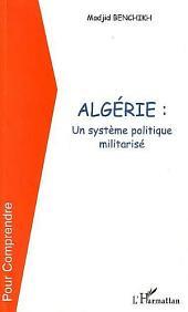 ALGERIE UN SYSTEME POLITIQUE MILITARISE