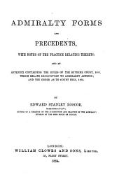 Admiralty Forms and Precedents: With Notes of the Practice Relating Thereto; and an Appendix ...