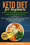 Keto Diet for Beginners: Easy and Complete Weight Loss Guide to a High-Fat/Low-Carb Lifestyle. Reset Your Health with These Ketogenic-Fasting I