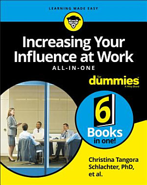 Increasing Your Influence at Work All in One For Dummies