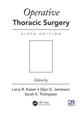 Operative Thoracic Surgery, Sixth Edition: Edition 6