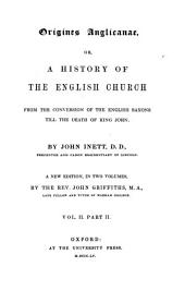 Origines Anglicanae, Or, a History of the English Church from the Conversion of the English Saxons Till the Death of King John: Volume 2, Issue 2