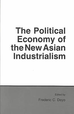 The Political Economy of the New Asian Industrialism PDF