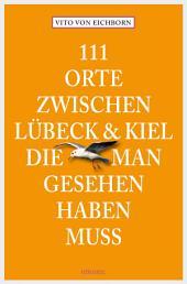 111 Orte zwischen Lübeck und Kiel, die man gesehen haben muss: Reiseführer