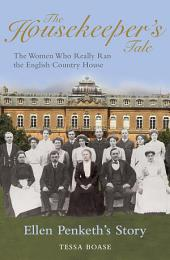 The Housekeeper's Tale - Ellen Penketh's Story: The Women Who Really Ran the English Country House