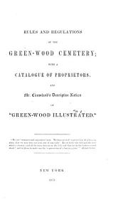 "Rules and Regulations of the Green-Wood Cemetery: With a Catalogue of Proprietors and Mr. Cleaveland's Descriptive Notices of ""Green-Wood Illustrated."""