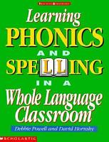 Learning Phonics and Spelling in a Whole Language Classroom PDF