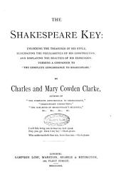 The Shakespeare Key: Unlocking the Treasures of His Style, Elucidating the Peculiarities of His Construction ... by Charles and Mary Cowden Clarke