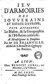 Ieu d'armoiries des souverains et estats d'Europe, pour apprendre le blason, et la géographie et l'histoire curieuse,... par Mr de Brianville,...