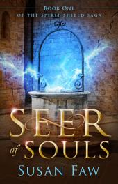 Seer Of Souls: Book One Of The Spirit Shield Saga