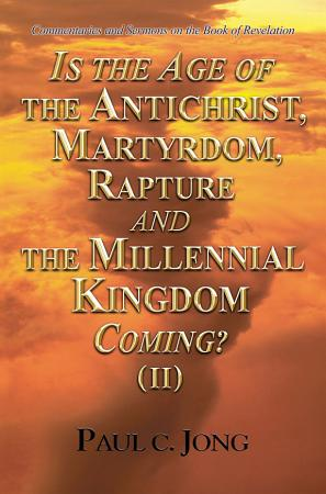 IS THE AGE OF THE ANTICHRIST  MARTYRDOM  RAPTURE AND THE MILLENNIAL KINGDOM COMING        PDF