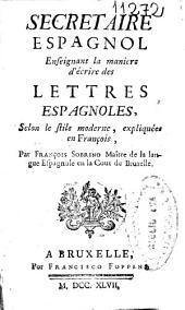 Secretario español enseñando la manera de escrivir cartas españolas: según el estilo moderno explicadas en francès