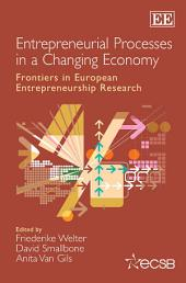 Entrepreneurial Processes in a Changing Economy: Frontiers in European Entrepreneurship Research
