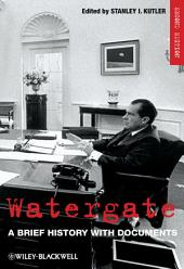 Watergate: A Brief History with Documents, Edition 2