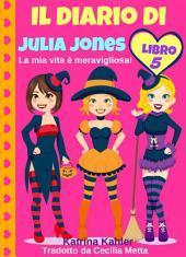 Il diario di Julia Jones - Libro 5 - La mia vita è meravigliosa!