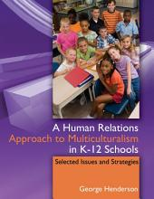 A HUMAN RELATIONS APPROACH TO MULTICULTURALISM IN K-12 SCHOOLS: Selected Issues and Strategies