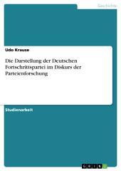 Die Darstellung der Deutschen Fortschrittspartei im Diskurs der Parteienforschung