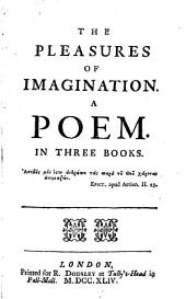 The Pleasures of Imagination: A Poem. In Three Books