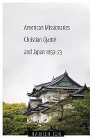 American Missionaries  Christian Oyatoi  and Japan  1859 73 PDF