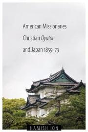 American Missionaries  Christian Oyatoi  And Japan  1859 73