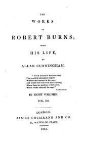 The Works of Robert Burns; with His Life: Volume 3