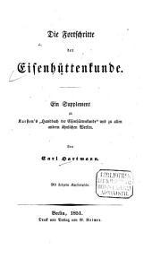 """Die Fortschritte der Eisenhüttenkunde: ein Supplement zu Karstens """"Handbuch der Eisenhüttenkunde"""" und zu allen andern ähnlichen Werken"""