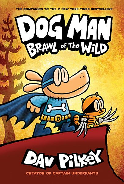 Download Dog Man  Brawl of the Wild  From the Creator of Captain Underpants  Dog Man  6  Book