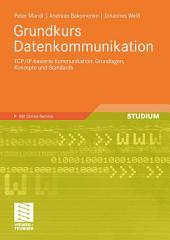 Grundkurs Datenkommunikation: TCP/IP-basierte Kommunikation: Grundlagen, Konzepte und Standards