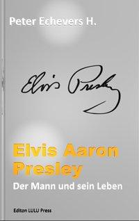 Elvis Aaron Presley     Der Mann und sein Leben PDF