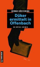 Düker ermittelt in Offenbach: 30 Rätsel-Krimis