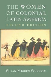 The Women of Colonial Latin America: Edition 2