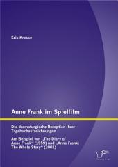 Anne Frank im Spielfilm: Die dramaturgische Rezeption ihrer Tagebuchaufzeichnungen: Am Beispiel von ?The Diary of Anne Frank? (1959) und ?Anne Frank: The Whole Story? (2001)