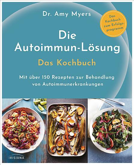 Die Autoimmun L  sung  Das Kochbuch PDF