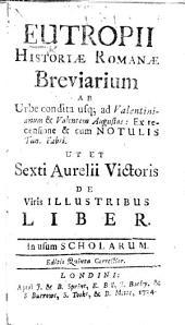 Eutropii Historiæ Romanæ breviarium ... Ex recensione & cum notulis Tan. Fabri. Ut et Sexti Aurelii Victoris de Viris illustribus liber. In usum scholarum. Editio quinta correctior